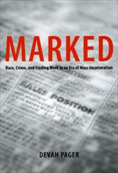 Marked: Race, Crime, and Finding Work in an Era of Mass Incarceration - Pager, Devah