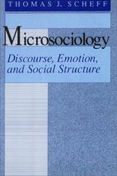 Microsociology: Discourse, Emotion, and Social Structure - Scheff, Thomas J. / Giddens, Anthony