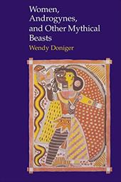 Women, Androgynes, and Other Mythical Beasts - O'Flaherty, Wendy Doniger