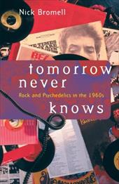 Tomorrow Never Knows: Rock and Psychedelics in the 1960s - Bromell, Nick / Bromell, Nicholas Knowles