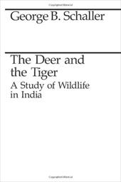 The Deer and the Tiger: A Study of Wildlife in India - Schaller, George B.