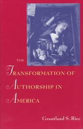The Transformation of Authorship in America - Rice, Grantland S.