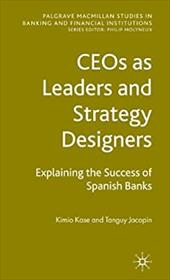 CEOs as Leaders and Strategy Designers: Explaining the Success of Spanish Banks - Kase, Kimio / Jacopin, Tanguy