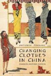 Changing Clothes in China: Fashion, History, Nation - Finnane, Antonia
