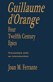 Guillaume D'Orange: Four Twelfth-Century Epics - Ferrante, Joan M.