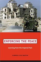 Enforcing the Peace: Learning from the Imperial Past - Zisk, Kimberly Marten
