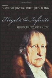 Hegel & the Infinite: Religion, Politics, and Dialectic - Zizek, Slavoj / Crockett, Clayton / Davis, Creston
