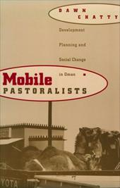 Mobile Pastoralists: Development Planning and Social Change in Oman - Chatty, Dawn