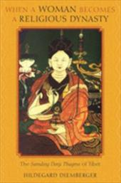 When a Woman Becomes a Religious Dynasty: The Samding Dorje Phagmo of Tibet - Diemberger, Hildegard / Strathern, Marilyn