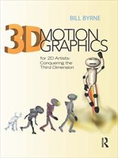 3D Motion Graphics for 2D Artists: Conquering the Third Dimension [With CDROM] - Byrne, Bill