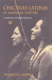 Chicanas/Latinas in American Theatre: A History of Performance - Ramirez, Elizabeth C.