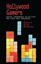 Hollywood Gamers: Digital Convergence in the Film and Video Game Industries - Brookey, Robert Alan