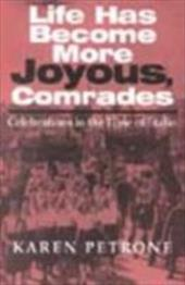 Life Has Become More Joyous, Comrades: Celebrations in the Time of Stalin - Petrone, Karen