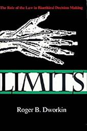 Limits: The Role of the Law in Bioethical Decision Making - Dworkin, Roger B.