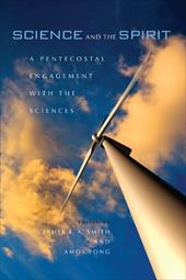Science and the Spirit: A Pentecostal Engagement with the Sciences - Smith, James K. A. / Yong, Amos