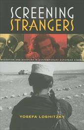 Screening Strangers: Migration and Diaspora in Contemporary European Cinema - Loshitzky, Yosefa