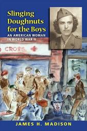 Slinging Doughnuts for the Boys: An American Woman in World War II - Madison, James H.
