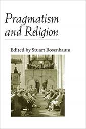 Pragmatism and Religion: Classical Sources and Original Essays - Rosenbaum, Stuart E.