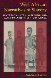 West African Narratives of Slavery: Texts from Late Nineteenth- And Early Twentieth-Century Ghana - Greene, Sandra E.