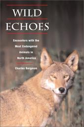 Wild Echoes: Encounters with the Most Endangered Animals in North America - Bergman, Charles