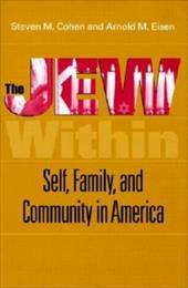 The Jew Within: Self, Family, and Community in America - Cohen, Steven Martin / Eisen, Arnold M.