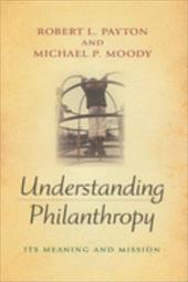 Understanding Philanthropy: Its Meaning and Mission - Payton, Robert L. / Moody, Michael P.