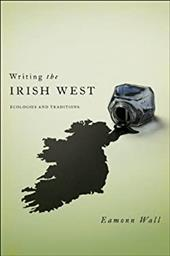 Writing the Irish West: Ecologies and Traditions - Wall, Eamonn
