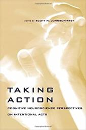 Taking Action: Cognitive Neuroscience Perspectives on Intentional Acts - Johnson, Scott H.