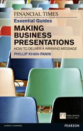FT Essential Guide to Making Business Presentations: How to Deliver a Winning Message - Khan-Panni, Phillip / Khan-Panni, Philip