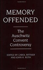 Memory Offended: The Auschwitz Convent Controversy - Rittner, Carol / Roth, John K. / Rittner, Carol Ann