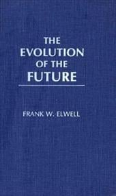 The Evolution of the Future - Elwell, Frank W.