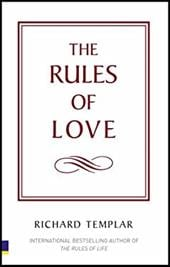 The Rules of Love: A Personal Code for Happier, More Fulfilling Relationships - Templar, Richard