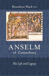 Anselm of Canterbury: His Life and Legacy - Ward, Benedicta