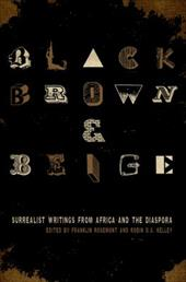 Black, Brown, & Beige: Surrealist Writings from Africa and the Diaspora - Rosemont, Franklin / Kelley, Robin D. G.
