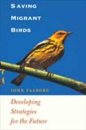 Saving Migrant Birds: Developing Strategies for the Future - Faaborg, John