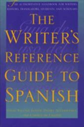 The Writer's Reference Guide to Spanish - Foster, David W. / Altamiranda, Daniel / De Urioste, Carmen