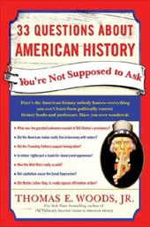 33 Questions about American History You're Not Supposed to Ask - Woods, Thomas E., JR.