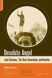 Desolate Angel: Jack Kerouac, the Beat Generation, and America - McNally, Dennis