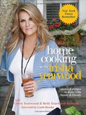 Home Cooking with Trisha Yearwood: Stories and Recipes to Share with Family and Friends - Yearwood, Trisha