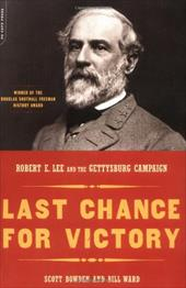 Last Chance for Victory: Robert E. Lee and the Gettysburg Campaign - Bowden, Scott / Ward, Bill