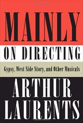 Mainly on Directing: Gypsy, West Side Story, and Other Musicals - Laurents, Arthur