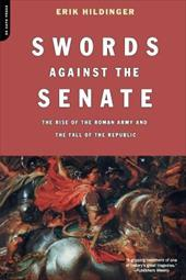 Swords Against the Senate: The Rise of the Roman Army and the Fall of the Republic - Hildinger, Erik