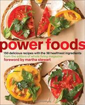 Power Foods: 150 Delicious Recipes with the 38 Healthiest Ingredients - The Editors of Whole Living Magazine