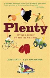 Plenty: Eating Locally on the 100-Mile Diet - Smith, Alisa / MacKinnon, J. B.
