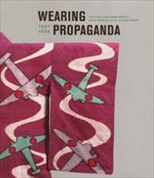 Wearing Propaganda: Textiles on the Home Front in Japan, Britain, and the United States, 1931-1945 - Atkins, Jacqueline M.