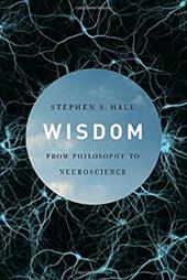 Wisdom: From Philosophy to Neuroscience - Hall, Stephen S.