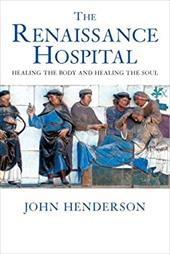 The Renaissance Hospital: Healing the Body and Healing the Soul - Henderson, John