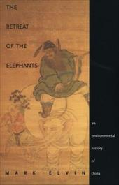 The Retreat of the Elephants: An Environmental History of China - Elvin, Mark
