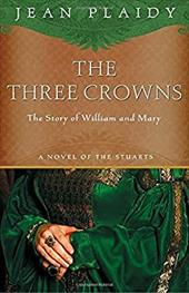 The Three Crowns: The Story of William and Mary - Plaidy, Jean