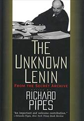 The Unknown Lenin: From the Secret Archive - Lenin, Vladimir Ilich / Pipes, Richard